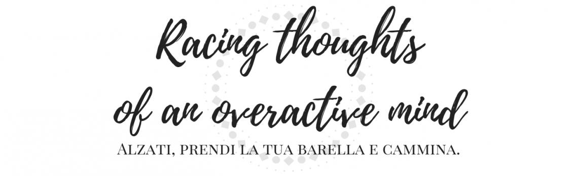 Racing thoughts of an overactive mind
